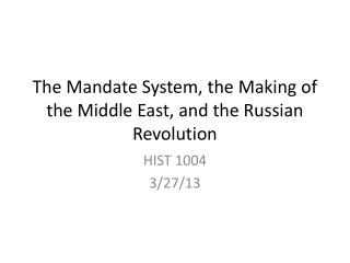 The Mandate System, the Making of the Middle East, and the Russian Revolution