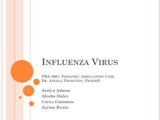 Influenza Virus PHA 5601: Pediatric Ambulatory Care Dr. Angela Thornton, PharmD
