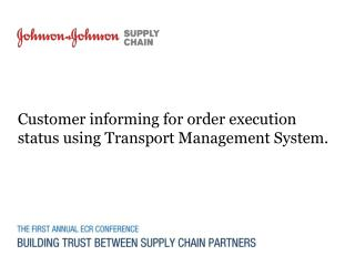 Customer informing for order execution status using Transport Management System.