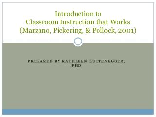 Introduction to  Classroom Instruction that Works ( Marzano , Pickering, & Pollock, 2001)