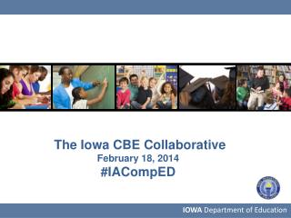 The Iowa CBE Collaborative February 18, 2014 # IACompED