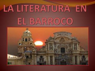 LA LITERATURA  EN EL BARROCO
