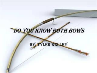 Do You Know Both Bows