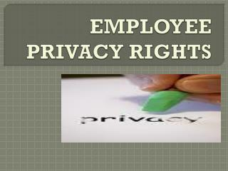 EMPLOYEE PRIVACY RIGHTS