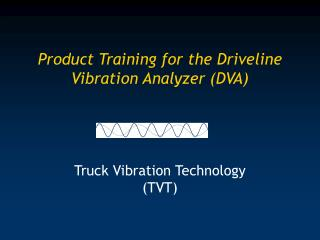 Product Training for the Driveline Vibration Analyzer (DVA)