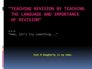 """Teaching Revision by Teaching   the  Language and Importance   of  Revision """