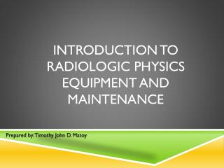 Introduction to Radiologic Physics Equipment and Maintenance