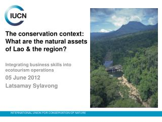 The conservation context: What are the natural assets of Lao & the region?