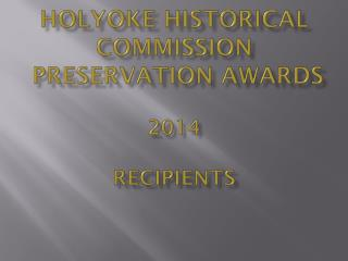 Holyoke Historical Commission  Preservation Awards 2014 Recipients