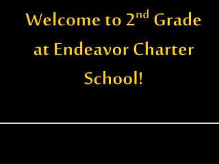 Welcome to 2 nd  Grade at Endeavor Charter School!