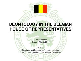 DEONTOLOGY  IN  THE BELGIAN HOUSE OF REPRESENTATIVES