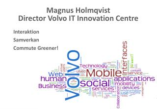 Magnus Holmqvist Director Volvo IT Innovation Centre