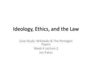 Ideology, Ethics, and the Law