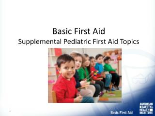 Basic First Aid Supplemental Pediatric First Aid Topics