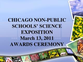 CHICAGO NON-PUBLIC SCHOOLS' SCIENCE EXPOSITION  March 13, 2011 AWARDS CEREMONY