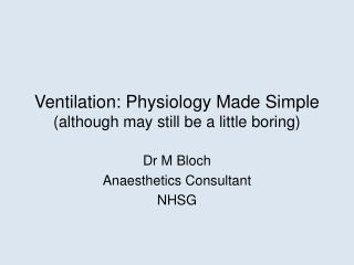 Ventilation: Physiology Made Simple  (although may still be a little boring)