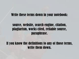 Write these terms down in your notebook: