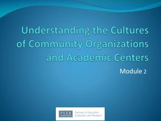 Understanding the Cultures of Community  O rganizations and Academic  C enters