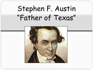 "Stephen F. Austin ""Father of Texas"""