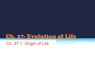 Ch. 27- Evolution of Life