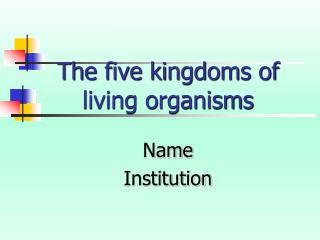 The five kingdoms of living organisms