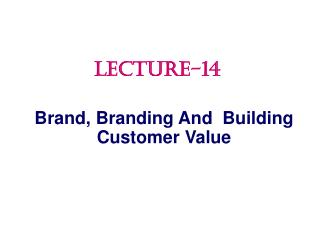 Brand,  Branding And  Building Customer Value