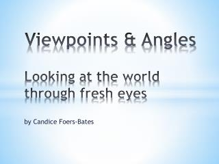 Viewpoints & Angles