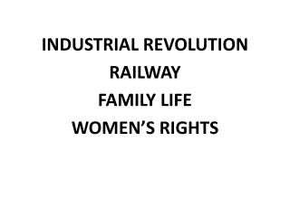 INDUSTRIAL REVOLUTION RAILWAY FAMILY LIFE WOMEN'S RIGHTS