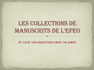 LES COLLECTIONS DE MANUSCRITS DE L'EFEO