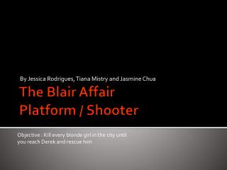 The Blair Affair Platform / Shooter