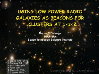 USING LOW  POWER  RADIO GALAXIES AS BEACONS FOR CLUSTERS  AT  1<z<2 Marco Chiaberge INAF-IRA