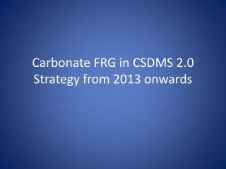 Carbonate FRG in CSDMS 2.0 Strategy from 2013 onwards