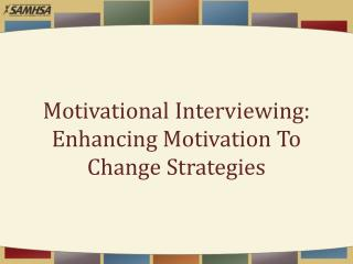Motivational Interviewing: Enhancing Motivation To Change Strategies
