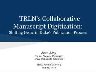 TRLN's Collaborative Manuscript Digitization:  Shifting Gears in Duke's Publication Process
