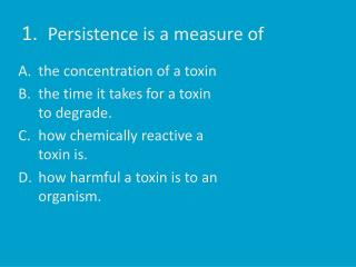 1.   Persistence is a measure of