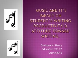 Music and it's impact on Student's writing productivity & attitude toward writing.
