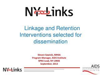 Steven Sawicki, MHSA Program Manager, AIDS Institute SPNS Lead, NY-LINKS September, 2013
