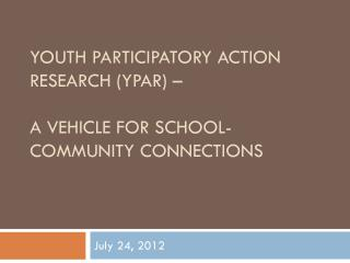 Youth Participatory Action Research (YPAR ) –  a  Vehicle for School-Community Connections