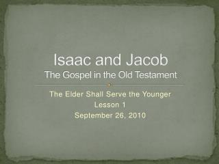 Isaac and Jacob The Gospel in the Old Testament
