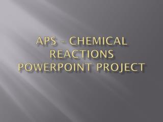 APS – Chemical Reactions PowerPoint Project
