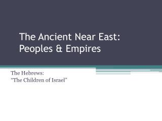 The Ancient Near East:  Peoples & Empires
