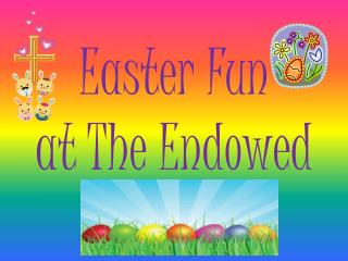 Easter Fun at The Endowed