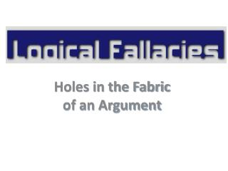 Holes in the Fabric of an Argument