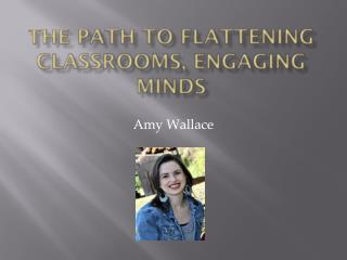 The Path to Flattening Classrooms, Engaging Minds