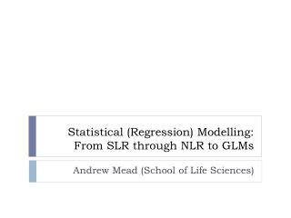 Statistical (Regression) Modelling: From SLR through NLR to GLMs
