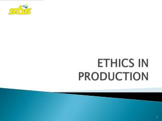 ETHICS IN  PRODUCTION