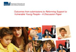Outcomes from submissions to  Reforming Support to  Vulnerable Young People – A Discussion Paper