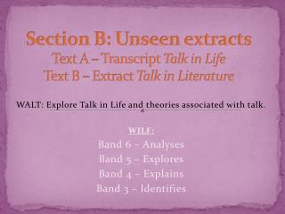 Section B: Unseen extracts Text A – Transcript  Talk in Life Text B – Extract  Talk in Literature