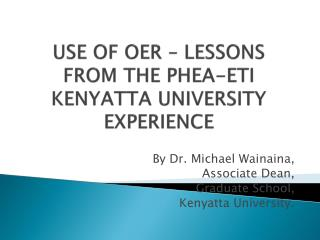 USE OF OER – LESSONS FROM THE PHEA-ETI KENYATTA UNIVERSITY EXPERIENCE