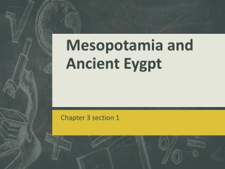 Mesopotamia and Ancient  Eygpt